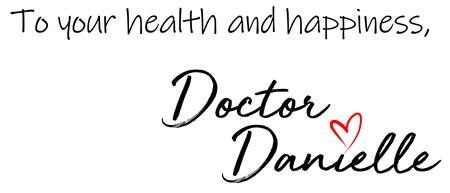 To your health and happiness Doctor Danielle