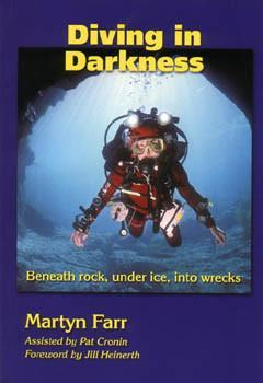 Diving in Darkness: Beneath Rock, Under Ice, Into Wrecks - Mike's Dive Store