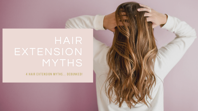 5 Hair Extension Myths - DEBUNKED!