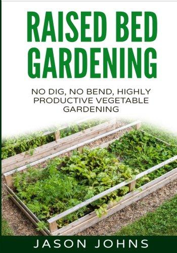 Raised Bed Gardening - A Guide To Growing Vegetables In