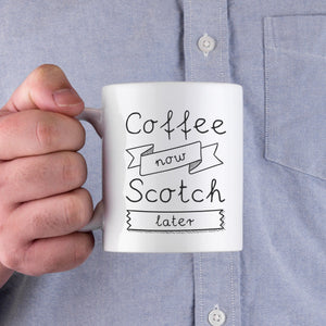 Coffee Now Scotch Later Coffee Mug -Father's Day