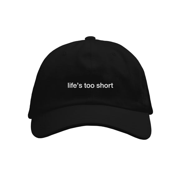 Life's Too Short Black Dad Hat