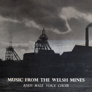 Rhos Male Voice Choir - Music from the Welsh Mines