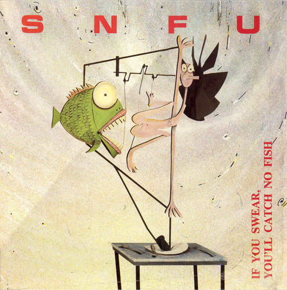 SNFU - If You Swear, You'll Catch No Fish
