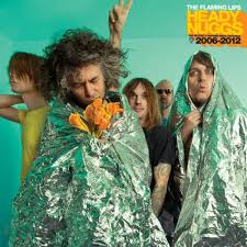 The Flaming Lips - Heady Nuggs 2006 - 2012