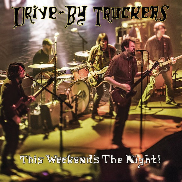 Drive By Truckers - This Weekend's The Night!
