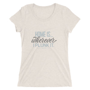 Retro woman's t-shirt. Home Is Wherever I Plunk It, off white triblend.