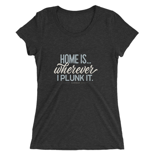 Retro woman's t-shirt. Home Is Wherever I Plunk It, charcoal grey.