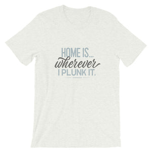 Retro unisex t-shirt. Home Is Wherever I Plunk It, ash grey.