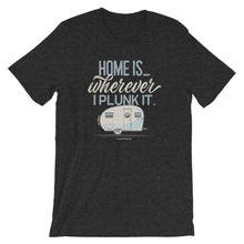 Load image into Gallery viewer, Retro t-shirt, vintage canned ham trailer. Home is wherever I plunk it. Dark grey.