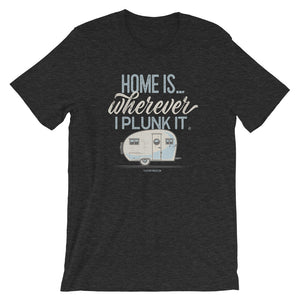 Retro t-shirt, vintage canned ham trailer. Home is wherever I plunk it. Dark grey.