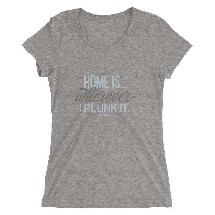 Retro woman's t-shirt. Home Is Wherever I Plunk It, medium grey triblend.
