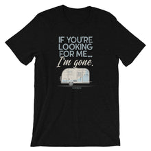 Load image into Gallery viewer, Retro t-shirt Airstream trailer. If You're Looking For Me, I'm Gone. Black