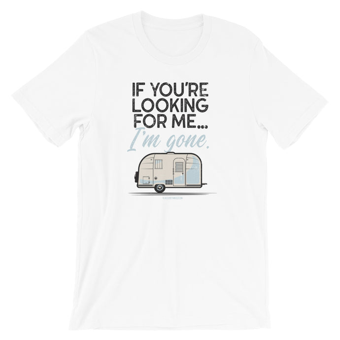 Retro styled t-shirt featuring vintage Airstream trailer. If You're Looking For Me, I'm Gone. White.