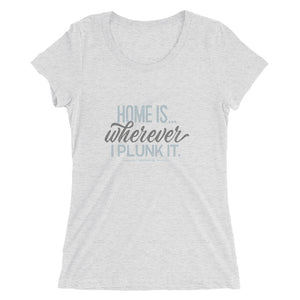 Retro woman's t-shirt. Home Is Wherever I Plunk It, light grey triblend.