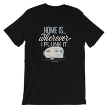 Load image into Gallery viewer, Retro t-shirt, vintage canned ham trailer. Home is wherever I plunk it. Black.