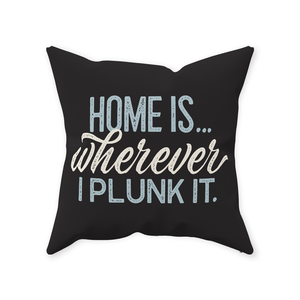 Throw Pillows — Home Is Wherever I Plunk It