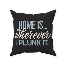 Load image into Gallery viewer, Throw Pillows — Home Is Wherever I Plunk It