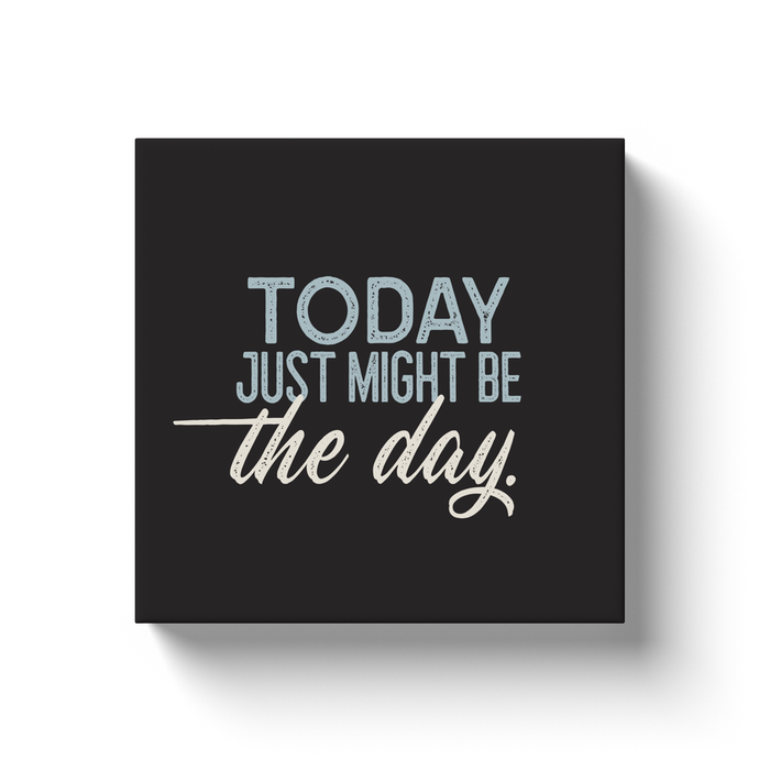 Canvas wrap art print, retro styling, Today just might be the day.