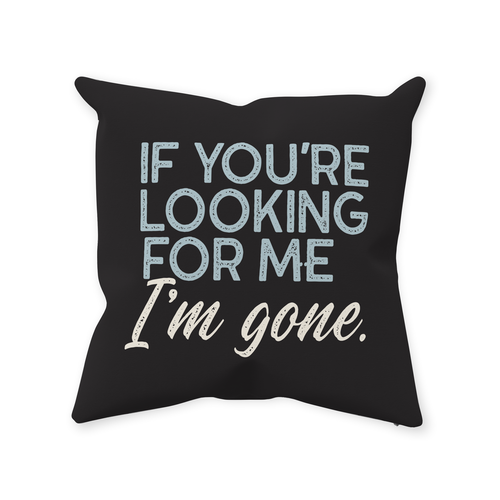 Throw Pillows — If You're Looking For Me I'm Gone