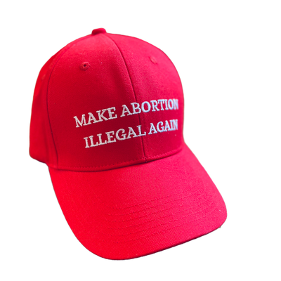 Make Abortion Illegal Again Hat