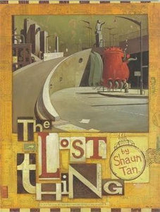 SHAUN TAN : The Lost Thing