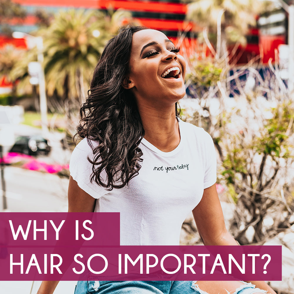 Why is hair so important?
