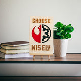 Choose Wisely Wooden Sign