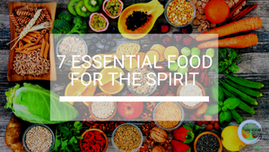 7 Essential Food for the Spirit