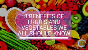 8 Benefits of Fruits and Vegetables We All Should Know