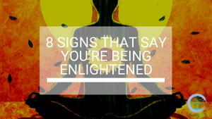 8 Signs That Say You're being Enlightened