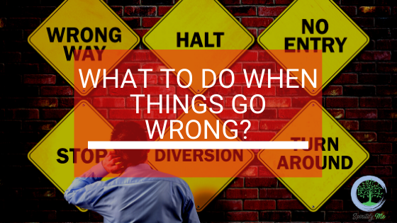 What To Do When Things Go Wrong?
