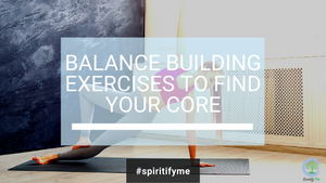 Balance Building Exercises To Find Your Core