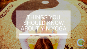 Things You Should Know About Yin Yoga