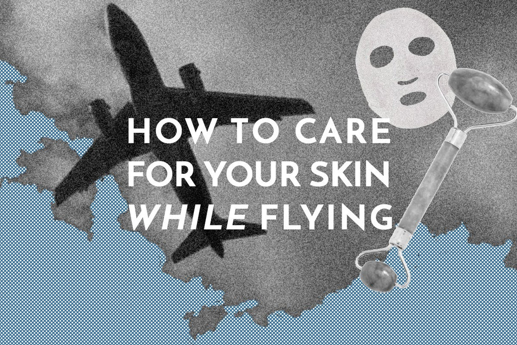 How to Take Care of Your Skin When You Are Flying
