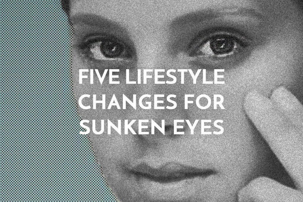 5 Lifestyle Changes for Sunken Eyes