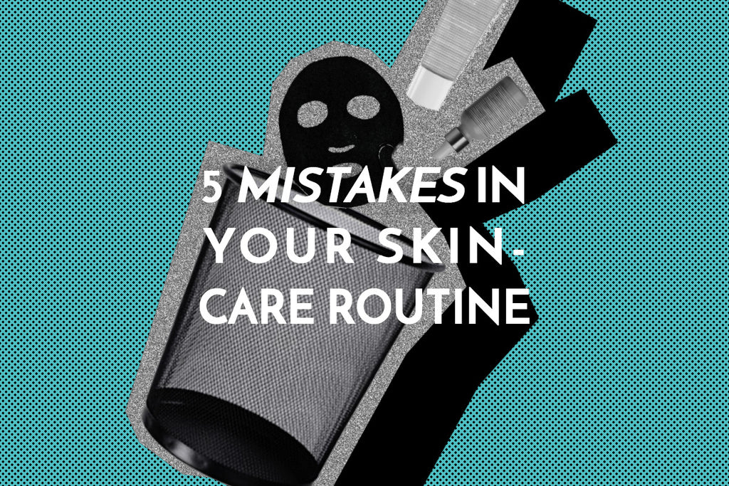 The 5 Biggest Mistakes You Make in Your Skincare Routine
