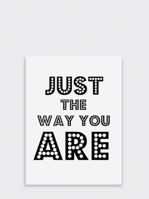 Just The Way You Are Monochrome Art Print Poster - Cloudberry Living