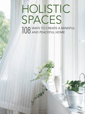 Holistic Spaces by Anjie Cho 108 Ways to Create a Mindful Peaceful Home