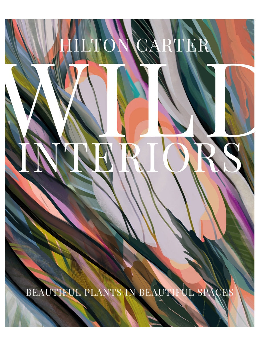 Wild Interiors Beautiful Plants in Beautiful Spaces by Hilton Carter