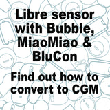 Libre sensor with Bubble, MiaoMiao and Blucon, Find out how to convert to CGM