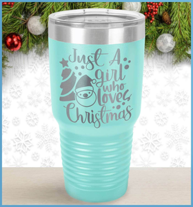 Christmas Tumbler: Just A Girl Who Loves Christmas Version 2