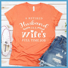 Load image into Gallery viewer, A Retired Husband Is A Wife's Full Time Job T-Shirt