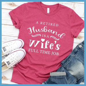 A Retired Husband Is A Wife's Full Time Job T-Shirt