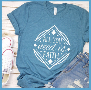 All You Need is Faith T-Shirt