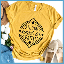 Load image into Gallery viewer, All You Need is Faith T-Shirt
