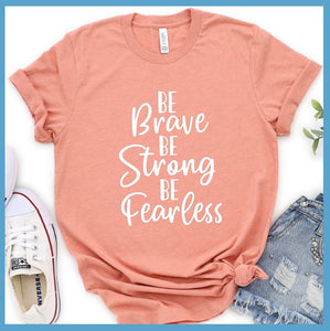Be Brave Be Strong Be Fearless T-Shirt