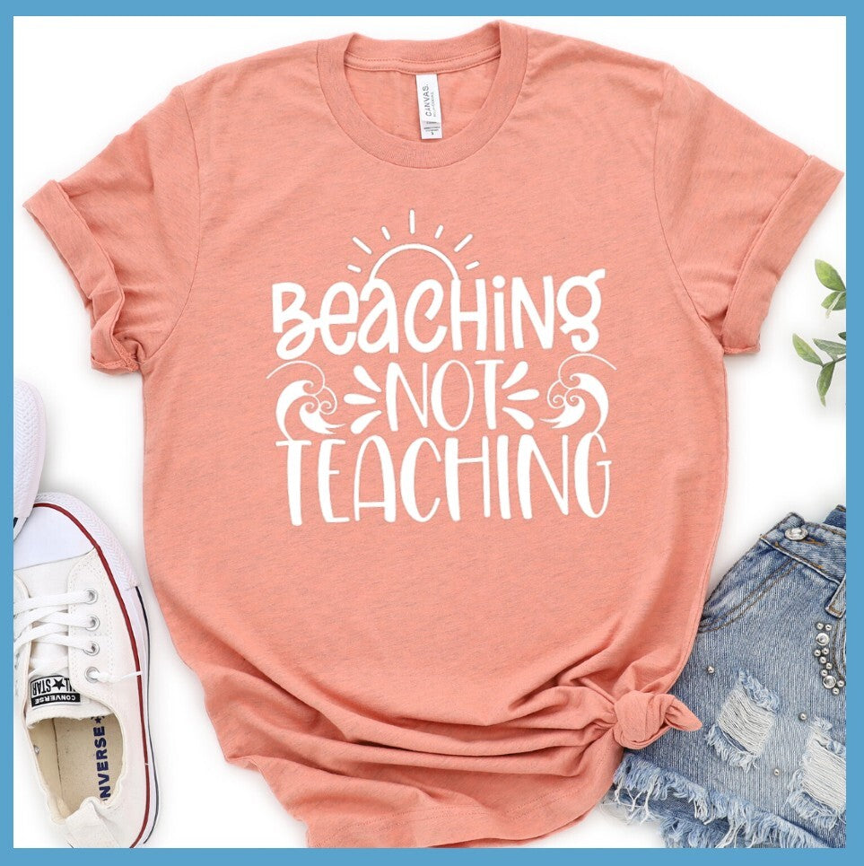 Beaching Not Teaching T-Shirt