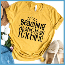 Load image into Gallery viewer, Beaching Not Teaching T-Shirt