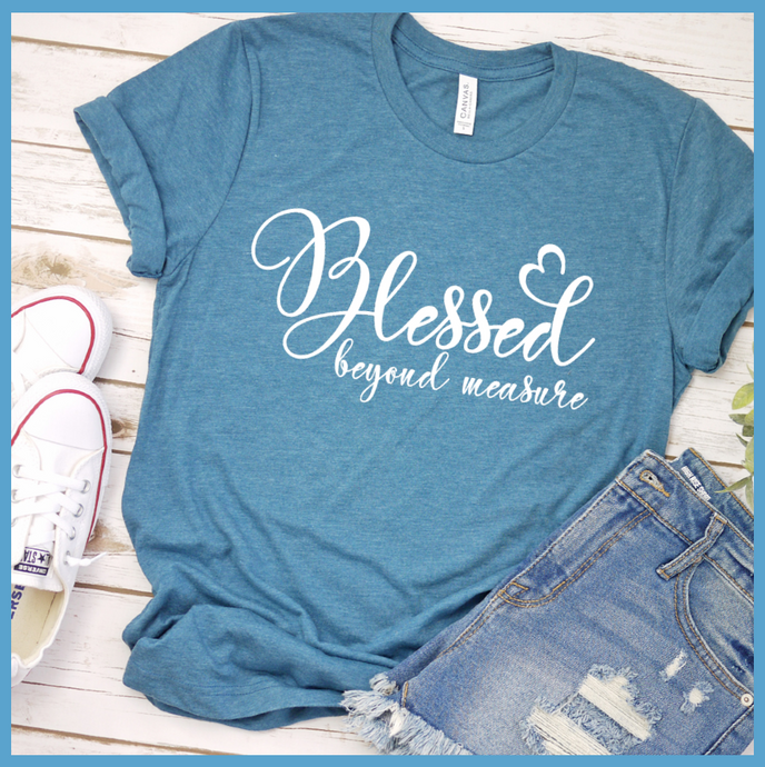Blessed Beyond Measure T Shirt